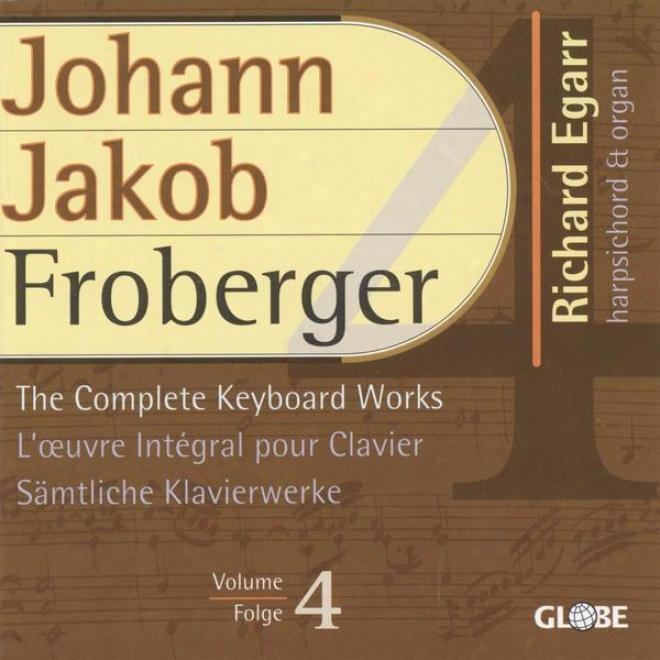 Froberger, The Complete Keyboard Works, Sã¤mtliche Klavierwerke, Intã©grale Pour Clavier Vol 4