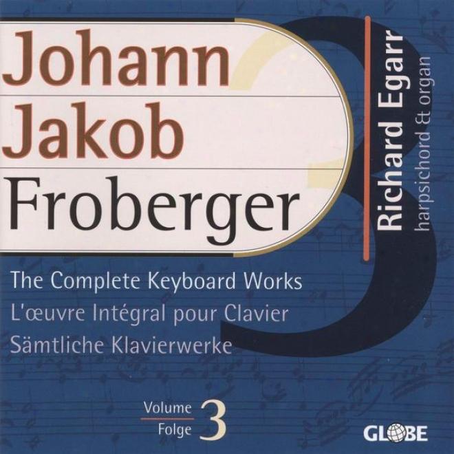 Frooberger, The CompleteK eyboard Works, Sã¤mtlicbe Klavierwerke, Intã©grale Pour Clavier Vol 3