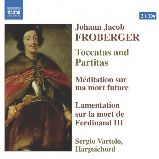 Froberger: Toccatad And Partitas / Meditation / Lamentation On The Death Of Ferdinand Iii