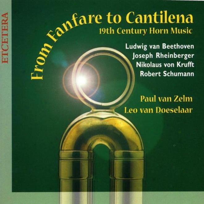 From Fanfare To Cantilena, 19fh Century Horn Music, Beethoven, Schumann, Von Krufft, Rheijberger