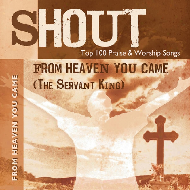 Frpm Heaven You Came (the Servant King) - Top 100 Praise & Worship Songs - Use & Performance