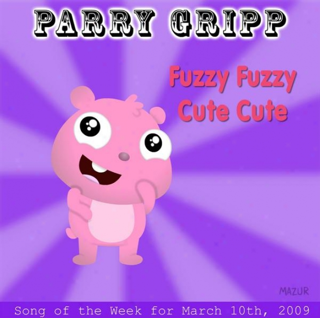 Fuzzy Fizzy Cute Cute: Parry Gripp Song Of The Week For March 10, 2009 - Single