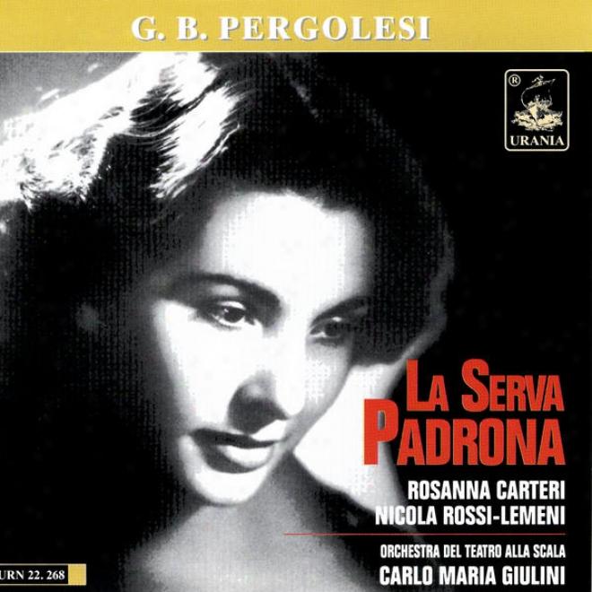 G. B. Pergolesi: La Serva Padrona - Rosanna Carteri - Nicola Rossi-lemeni - Orchestra Del Teatro Alla Scala -carlo Maria Giulini