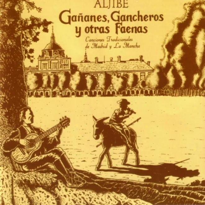 Gaã±anes, Gancheros Y Otras Faenas -canciones Tradicionales De Madrid Y La Mancha-