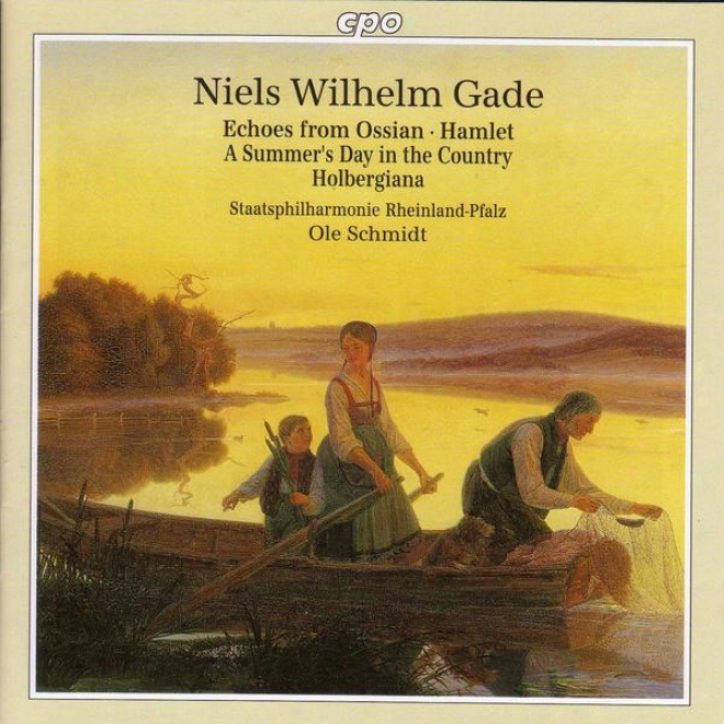 Gade: Echoes Of Ossian / Hamlet Overture / A Summer's Day In The Country / Holbergiana Suite