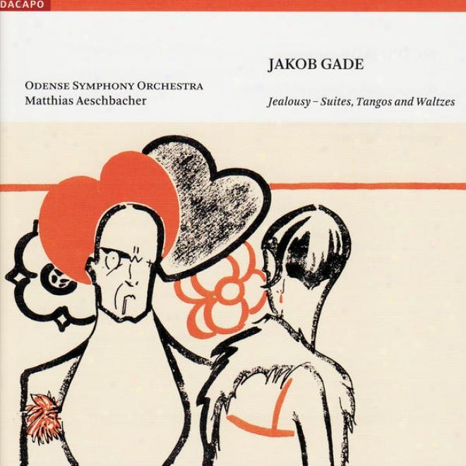 Gade, J.: Jalousie / Leda And The Swan / Suite D'amour / Rhapsodietta / Douces Secrets (aeschbachsr)