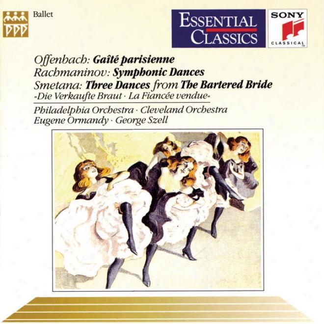 Gaitã© Parisienne, Symphonic Dances, And Three Dances From The Bartered Bride