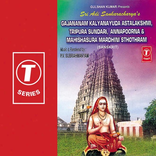 Gajananam Kalyanayuda Astalakshmi, Tripura Sundari, Annapoorna '& Mahishasura Mardhini Sthothrams