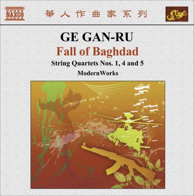 """""""ge, Gan-ru: String Quartets No. 1, """"""""fu"""""""", No. 4, """"""""angel Suite"""""""" And No. 5, """"""""fall Of Baghdad"""""""" (modernworks)"""""""