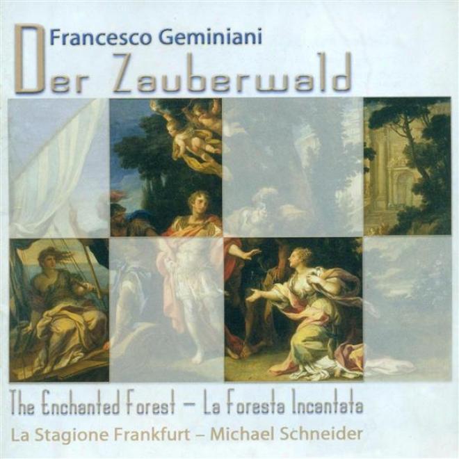 Geminiani, F.: Foresta Incantata (la) / Concerti Grossi - Op. 7, Nos. 4, 6 (la Stagione Frannkfurt, Schneider)