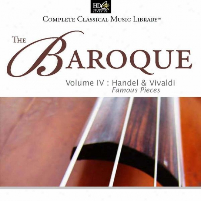 Georg Friedrich Handel And Antonio Vivaldi : The Baroque Vol. 4 : Famous Pieces (arias From 'messiah',  Music For The Royal Firewo