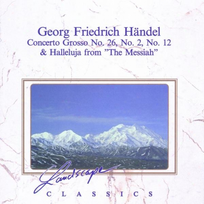 """georg Friedrich Hã¤ndel: Concerto Grosso Nr. 26, No. 2, N.o 12 & Halleluja From """"the Messiah"""