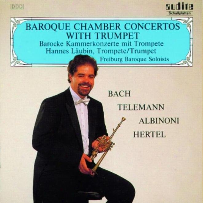 Georg Philipp Telemann, Giovanni Tomaso Albinoni, Johann Sebastian Bach, Johann Wilhelm Hertel: Barocke Kammerkonzerte Mit Trompet