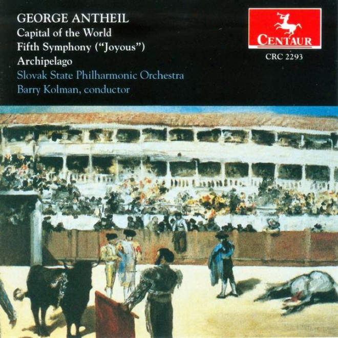"""george Antheil: Capital Of The World-fifth Symphony ( """"joyous"""" )-archipelago"""