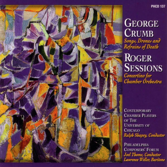 George Crumb: Songs , Drones And Refrains Of Death And Roger Sessions: Concertino For Chamber Orchestra