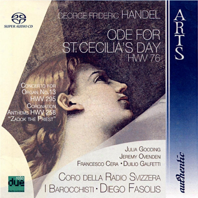 George Frideric Handel: Ode For St. Ceciliaâ�™s Day Hwv 76, Concerto For Organ No. 13 Hwv 295, Coronation Anthems Hwv 258 Â�œzadok The