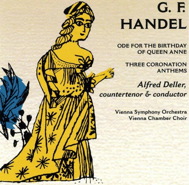 George Frideric Handel: Ode For The Birthday Of Queen Anne, Three Coronation Anthems