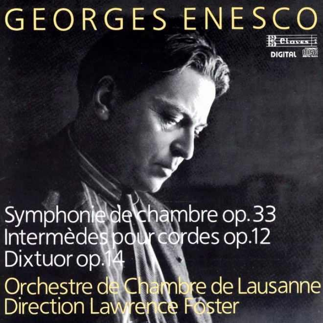 Georges Enesco: Symphonie De Chambre Op. 33 / Deux Intermã¸des Pour Cordes Op. 12 / Dixtuor Pour Instruments Ã� Vent Op. 14