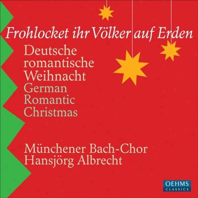German Romantic Christmas (frohlocket Ihr Volker Auf Erden) (munich Bach Choir, Albrecht)