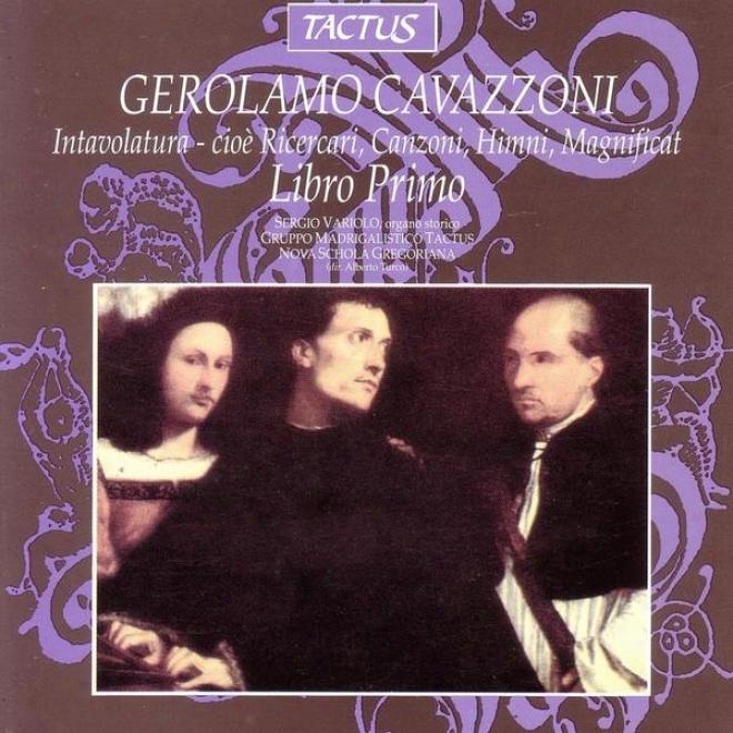 Gerolamo Cavazzoni: Intavolatura- Cioe Ricercari, Canzoni, Himni, Magnificat - Libro Primo