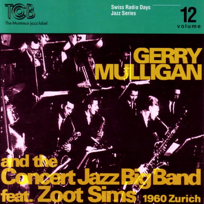 Gerry Mulligan And The Concert Jazz Big Band Feat. Zoot Sims, Zã¼rich 1960 / Swiss Radio Days, Jazz Series Vol.12