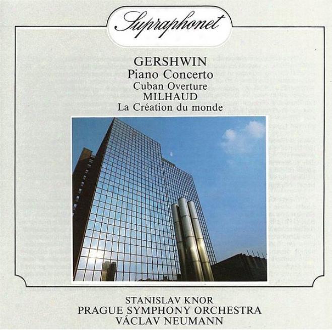 Gershwin: Piano Concerto, Cuban Overture / Milhaud: La Creation Du Monde. Ballet Music, Op. 81