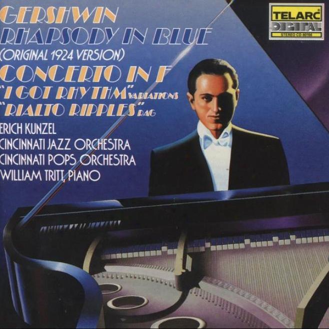 """""""gershwin: Rhapsody In Dismal, Concerto In F Major, """"""""i Got Rhythm"""""""" Variations, """"""""rialto Ripples"""""""" Rag"""""""