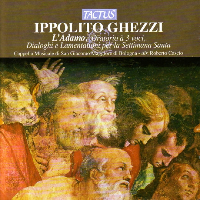 Ghezzi: L'adamo, Oratorio à 3 Voci, Diologhi E Lamentationi Per La Settimana Santa