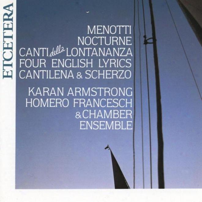 Gian Carlo Menotti, Songs, Nocturne, Canti Della Lontananza And Other Pieces
