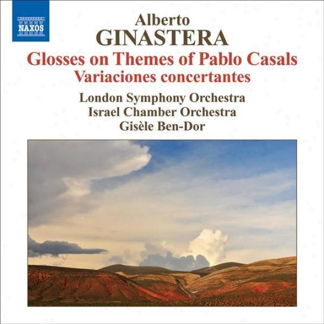Ginastera, A.: Glosses Sobre Temes De Pau Casals / Variaciones Concertantes (londoh Symphony, Israel Chamber Orchestra, Ben-dor)