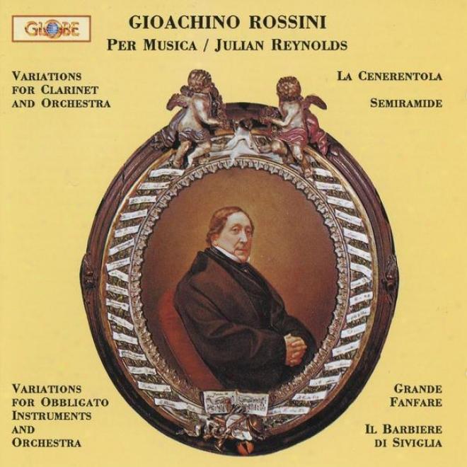 Gioacchino Rossini, La Cenerentola, Il Barbiere Di Siviglia, Semiramide And Other Pieces