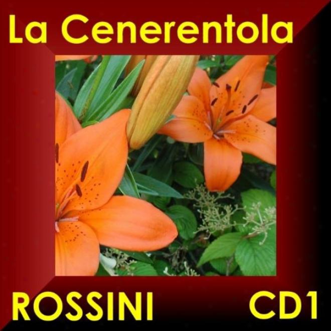 Gioacchino Rossini: La Cenerentola - Oper In Drei Akten - Opera In Three Acts Cd1