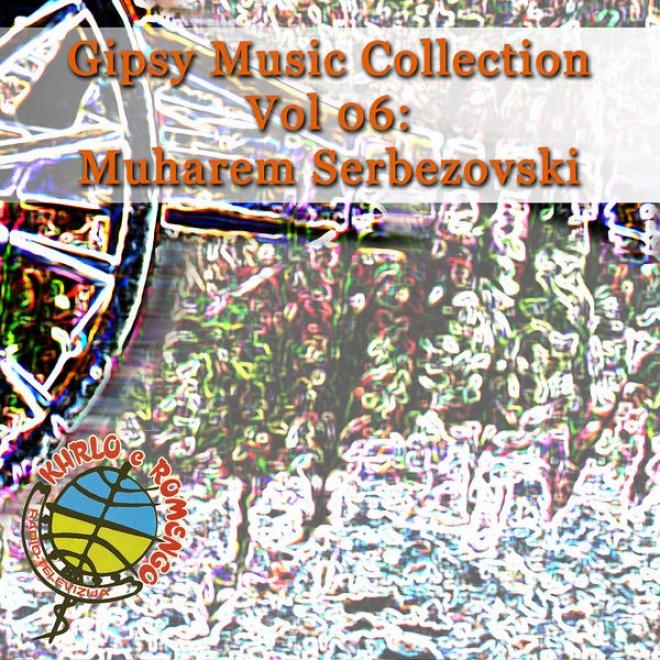Gipsy Melody Collection Vol 06: Muharem Serbezovski: Live In Restaurant - Crafty man Magic
