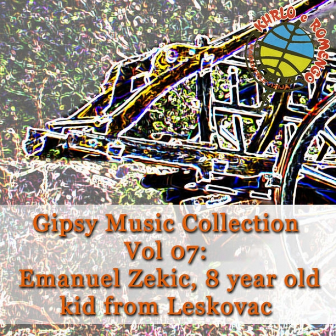 Gipsy Music Collection Vol. 07: Emanuel Z3kic: Kid From Leskovac, Only 8 Years Old