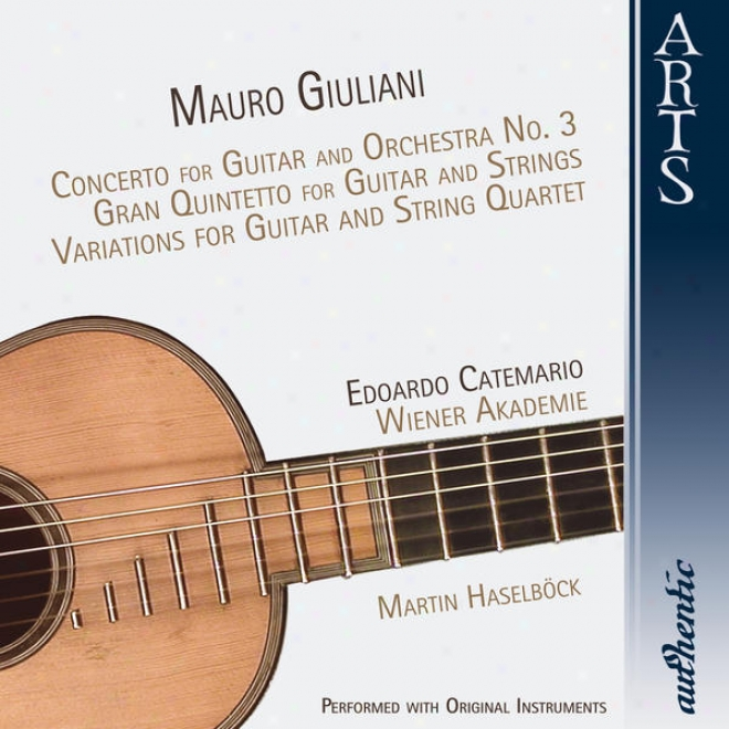 Giuliani: Cohcerto For Guitar And Orchestra No. 3, Gran Quintetto For Guitar And Strings, Variations For Guktar And String Quartet