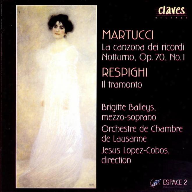 Giuseppe Martucci: La Canzona Dei Ricordi & Nbotturno, Op. 70, No. 1 / Ottorino Reapighi: Il Tramonto