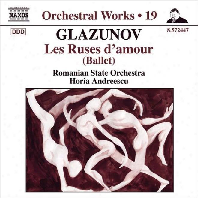 Glazunov, A.k.: Orchestral Works, Vol. 19 - Les Ruses D'amour (iasi Moldova Philharmonic, Andreescu)