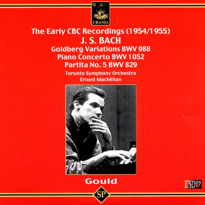 Glen Gould Plays Bach Piano Works: Piano Concerto In D Major Bwv 1052 ,Goldberg Variations, Partita No. 5 In G Majo5 Bwv 829
