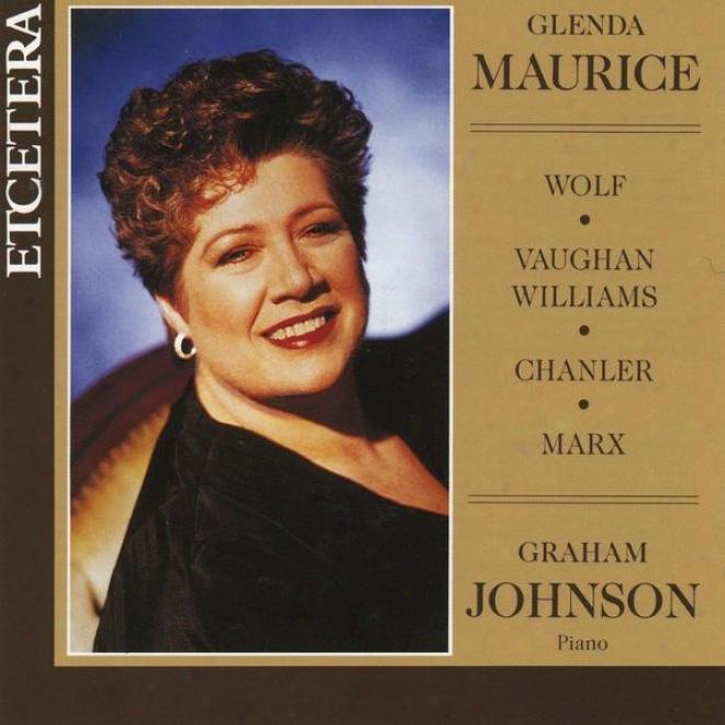 Glenda Maurice, Recital Live At Wigmore Hall, Wolf, Vaughan Williams, Chanler, Marx