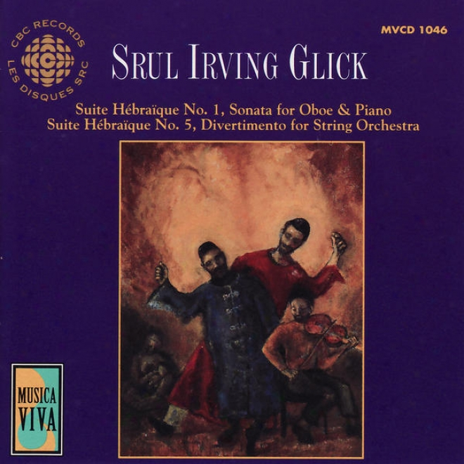 Glck: Suites Hã©braã¿que Nos. 1 And 5, Sonata For Oboe And Piano & Divertimento For String Orchestra