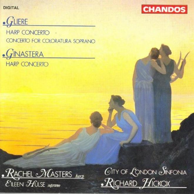 Gliere: Coloratura Soprano Concerto / Harp Concerto / Ginastera: Harp Concerto