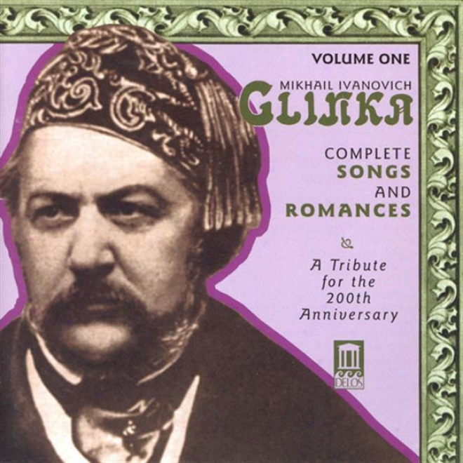 Glinka, M.i.: Somgs And Romances (complete), Vol. 1 (a Tribute For The 200th Anniversary, 1840-1856)