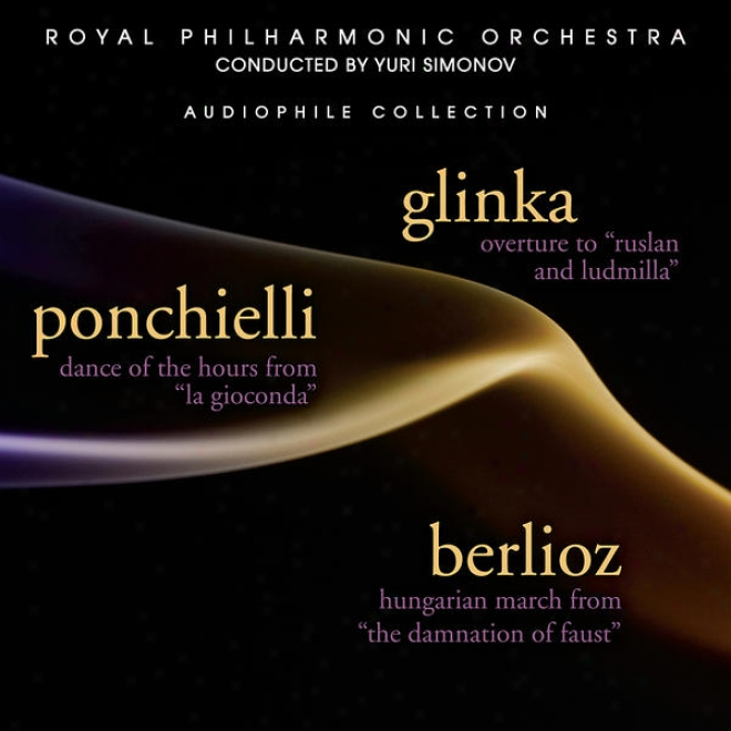 Glinka: Orchestral introduction to an opera To  Ruslan And Ludmilla - Ponchielli: Dance Of The Hours From La Giocconda