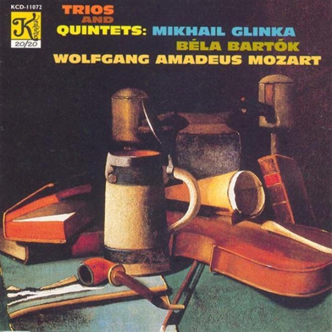 Glinka: Trio Pathetique / Mozart: Piano Quintdt In E Flat Major / Bartok: Contrasts