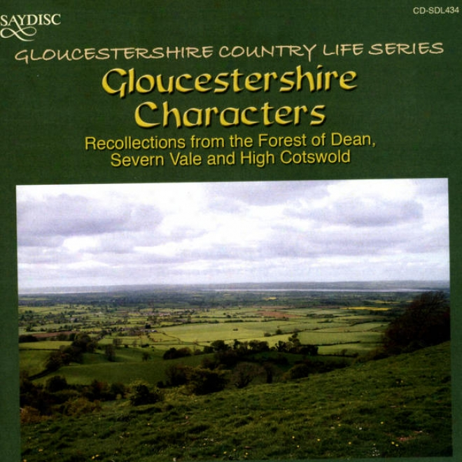 Gloucestershire Characters: Recollections From The Forest Of Dean, Severn Valley And High Cotswold