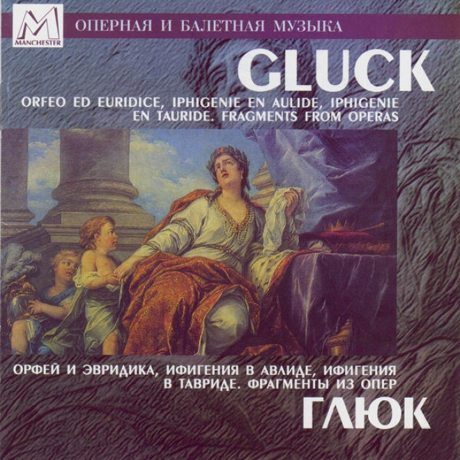 Gluck: Orfeo Ed Euridic, Iphigenie En Aulide, Iphigenie En Tauride. Fragments From Operas
