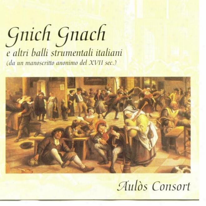 Gnich Gnach E Altri Balli Strumentali Italiani (da Un Manoscritto Anonimo Del Xvii Sec.)