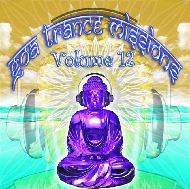 Goa Trance Missions V.12 (best Of Psy Techno, Hard Dandle, Progressive Tech House Anthems)