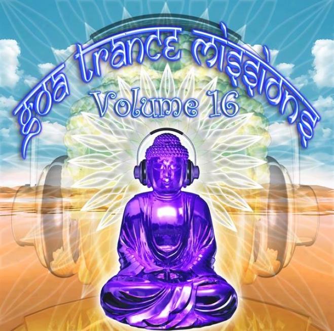 Goa Trance Missions V.16 (best Of Psy Techno, Hard Dance, Progressive Tech House Anthems)