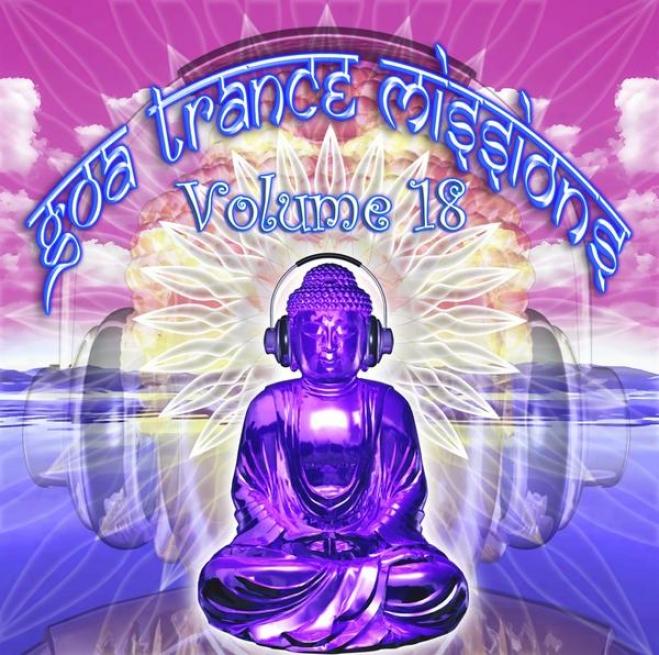 Goa Trance Miswions V.18 (best Of Psy Techno, Hard Dance, Progressive Tech Shelter Anthems)